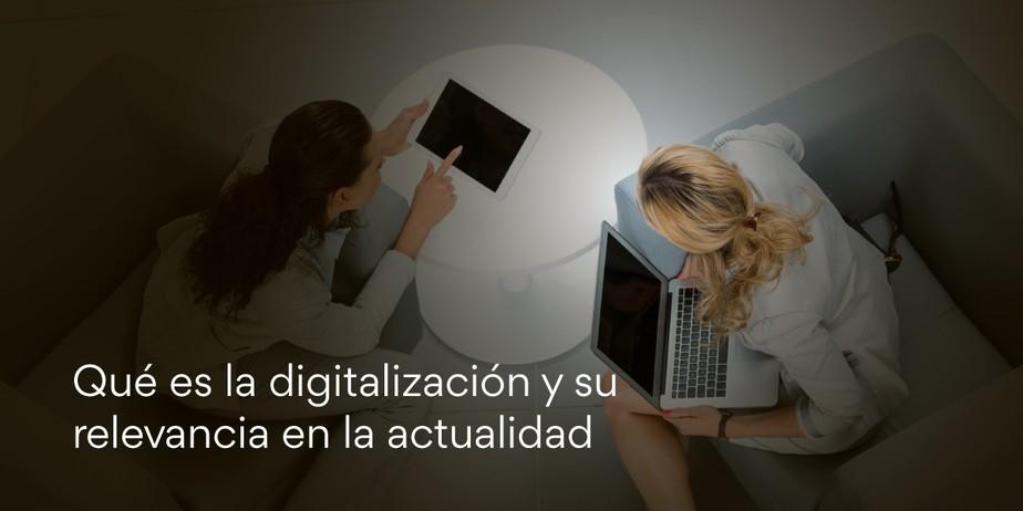 Qué es la digitalización y su relevancia en la actualidad