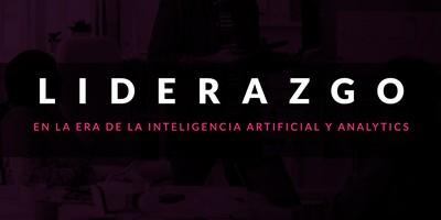 Liderazgo en la era de la Inteligencia Artificial y Analytics
