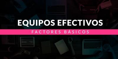 Factores básicos para conseguir equipos efectivos