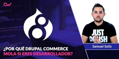 Por qué usar Drupal Commerce mola si eres desarrollador