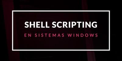 Shell Scripting en Sistemas Windows