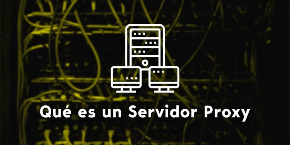 Qué es un Servidor Proxy