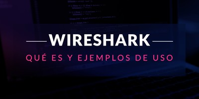 Wireshark: Qué es y ejemplos de uso
