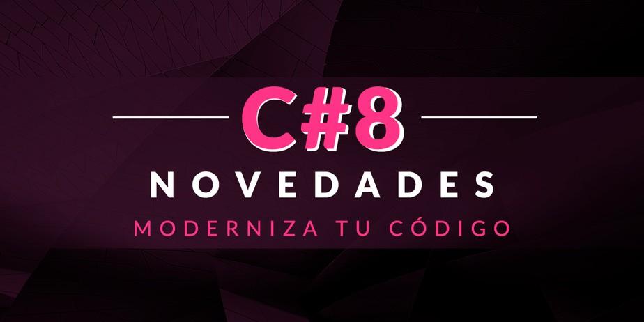 Moderniza tu código con las novedades de C# 8