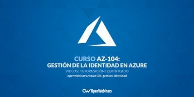 Curso AZ-104 Parte 1: Gestión de la identidad en Azure