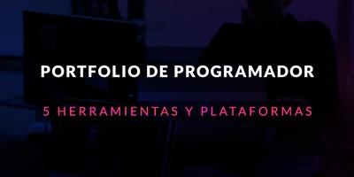 Portfolio de programador: 5 herramientas y plataformas para generarlo