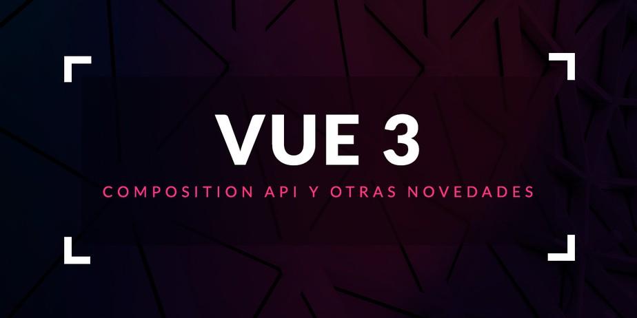 Vue 3: Composition API y otras novedades