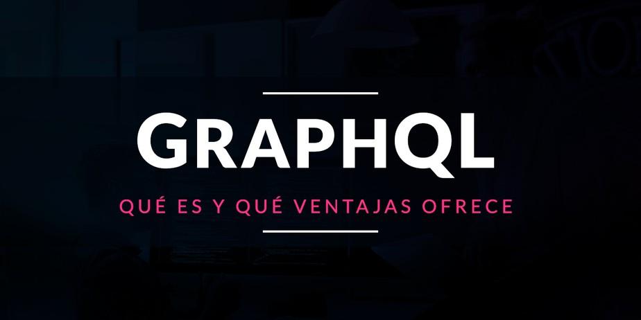 GraphQL: Qué es y qué ventajas ofrece