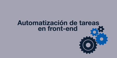 Herramientas de automatización de tareas frontend para mejorar la productividad