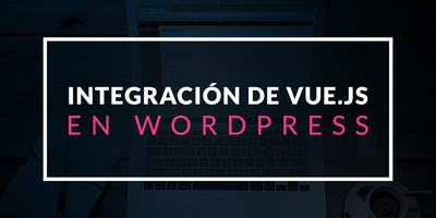 Integración de Vue.js en WordPress