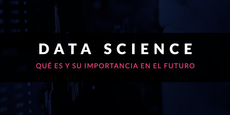 Qué es Data Science y su importancia en el futuro