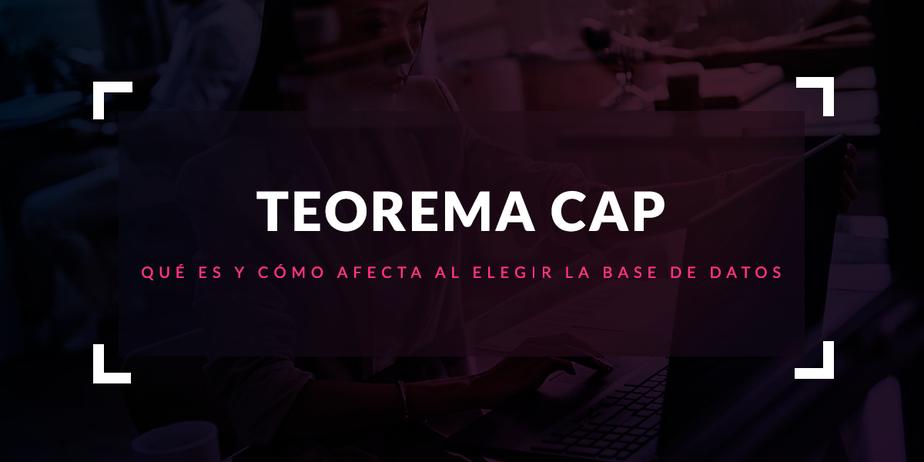 Qué es el Teorema CAP y cómo afecta al elegir la base de datos