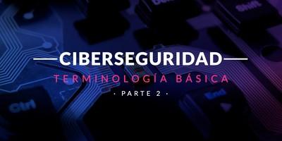 Terminología básica en Ciberseguridad (Parte II)