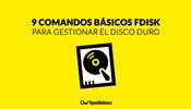 9 comandos básicos Fdisk para gestionar el disco duro