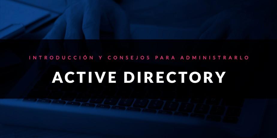Introducción a Active Directory y consejos para administrarlo