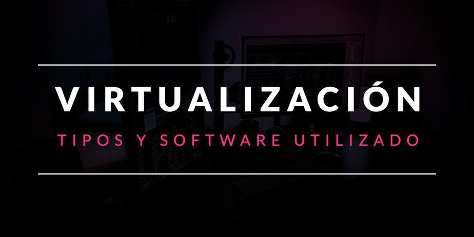 Virtualización: Tipos y software utilizado