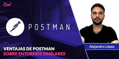 Ventajas de Postman sobre otros entornos similares