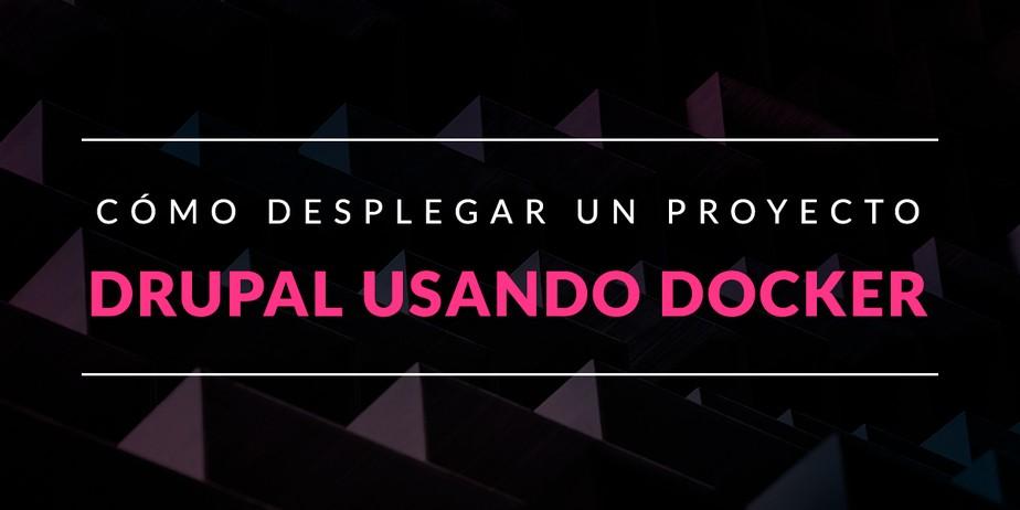 Cómo desplegar un proyecto Drupal usando Docker