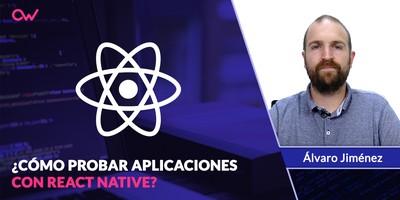 Cómo probar aplicaciones con React Native