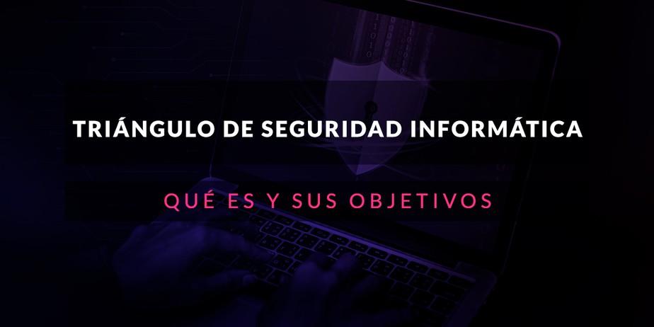 Triángulo de Seguridad Informática: Qué es y sus objetivos