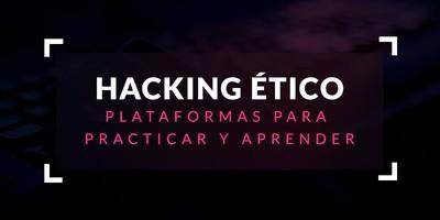 Plataformas para practicar y aprender hacking ético