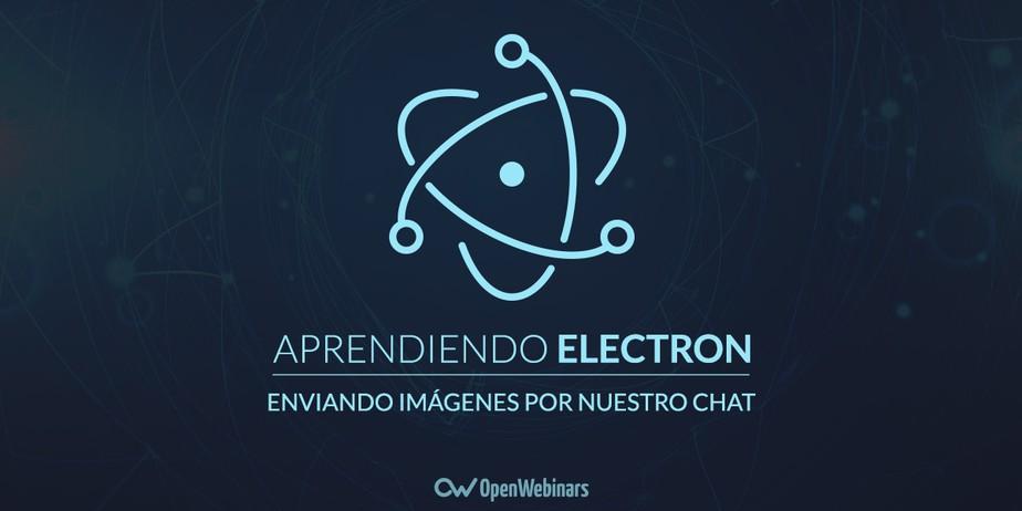Tutorial de Electron: Enviando imágenes por nuestro chat