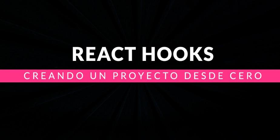 React Hooks: Creando un proyecto desde cero