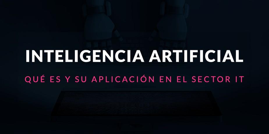 Inteligencia artificial: Qué es y su aplicación en el sector IT