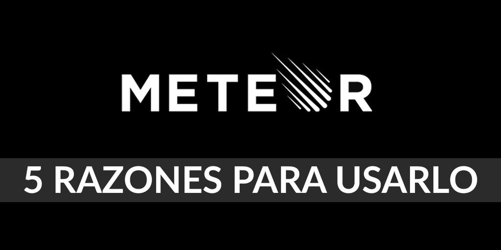 Meteor, 5 razones para usarlo