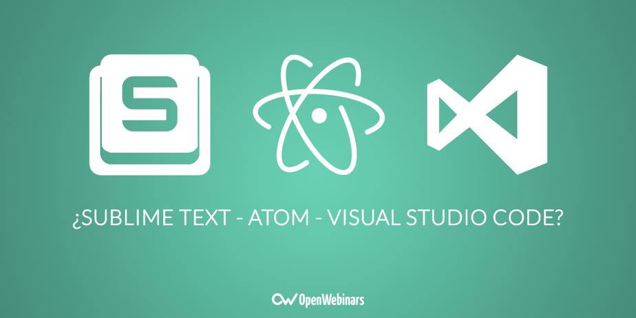 Sublime Text, Atom o Visual Studio Code, ¿cuál elegir?