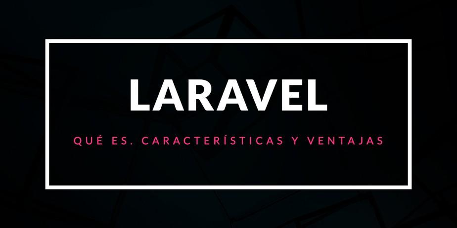 Qué es Laravel: Características y ventajas