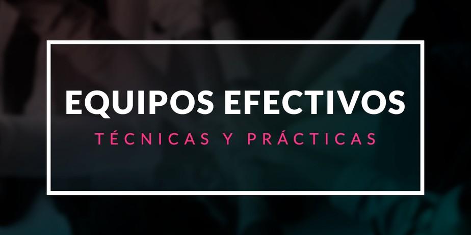 Técnicas y prácticas para formar equipos efectivos