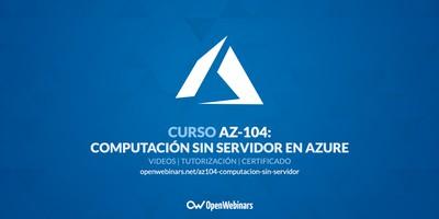 Curso AZ-104 Parte 9: Computación sin servidor