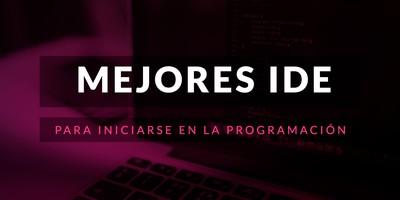 Los mejores IDE para iniciarse en la programación