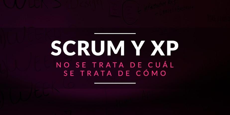 Scrum y Extreme Programming, no se trata de cuál, se trata de cómo