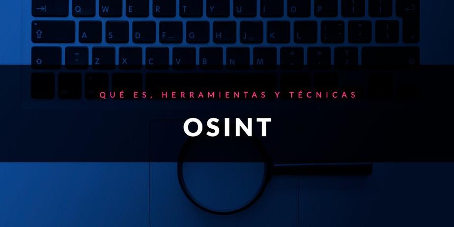 OSINT: Qué es, técnicas y herramientas