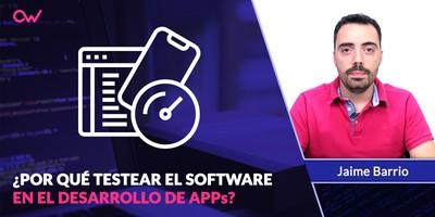 Por qué hacer Testing de Software en el Desarrollo de Apps