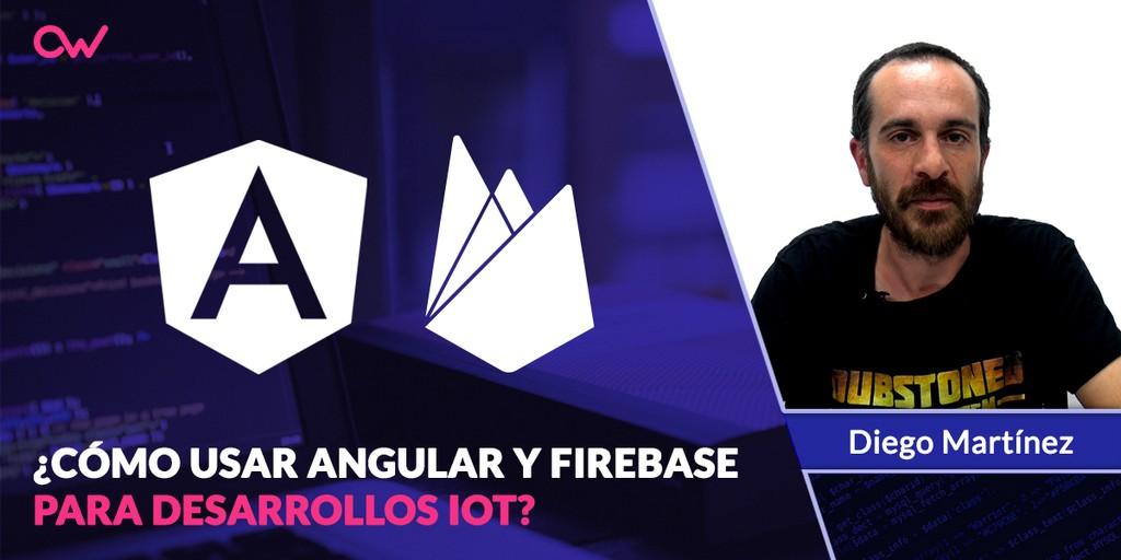 Cómo usar Angular y Firebase para desarrollos IOT