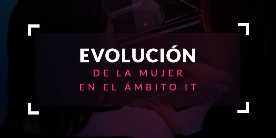 Evolución de la mujer en el ámbito IT