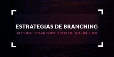 Estrategias de branching: GitFlow, GitLab Flow, OneFlow, GitHub Flow