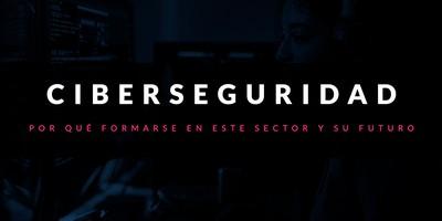 Ciberseguridad: Por qué formarse en este sector y su futuro
