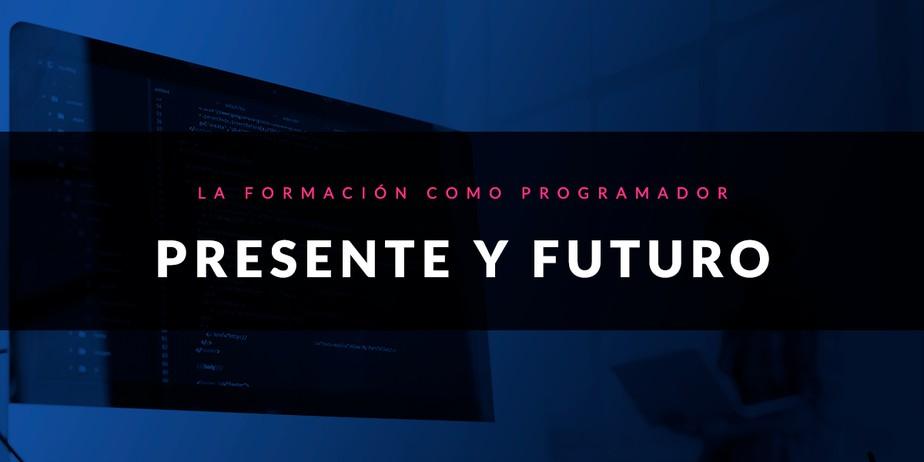 Presente y futuro de la formación como programador