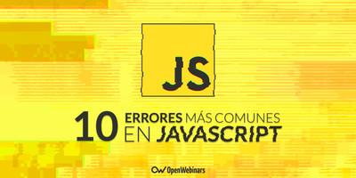 Los 10 errores más comunes en JavaScript y cómo evitarlos