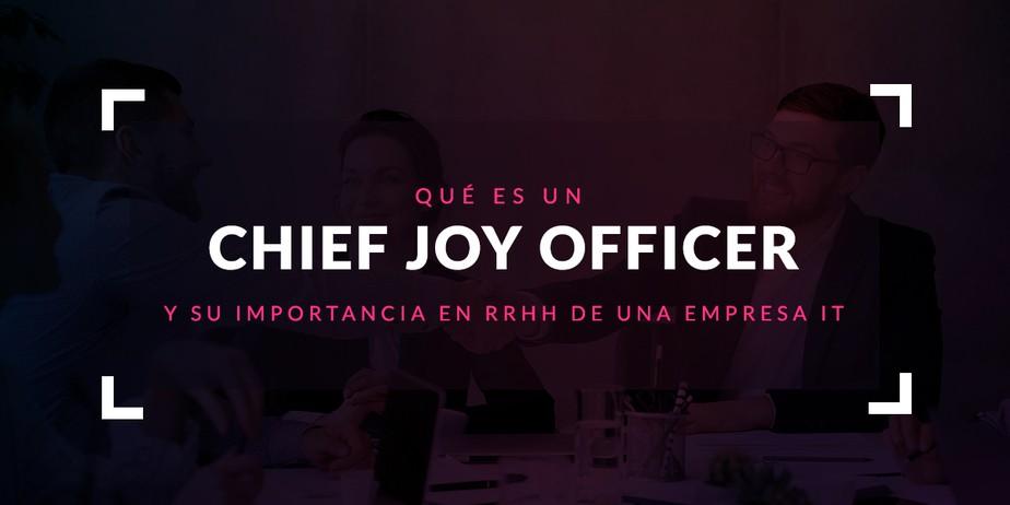 Qué es un Chief Joy Officer y su importancia en RRHH de una empresa IT
