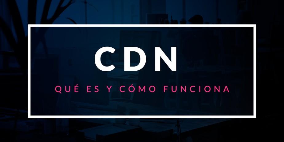Qué es un CDN y cómo funciona