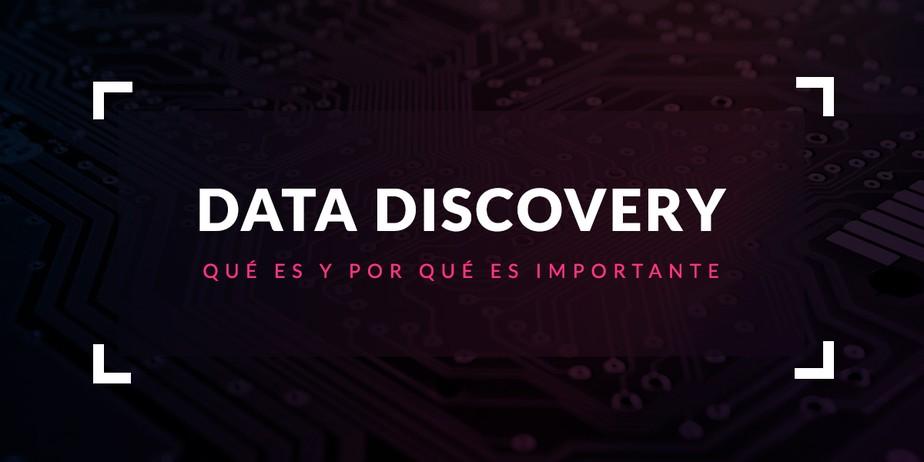 Data Discovery: Qué es y por qué es importante