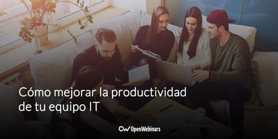 Cómo mejorar la productividad de tu equipo IT
