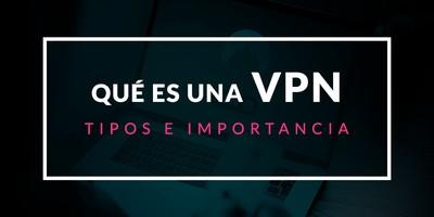 Qué es una VPN: Tipos e importancia en la actualidad
