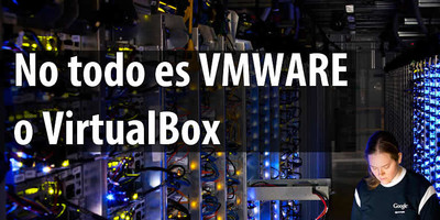 No todo es Vmware y Virtualbox