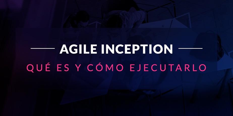 Agile Inception: Qué es y cómo ejecutarlo